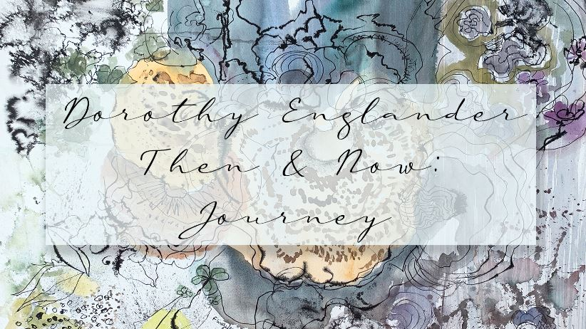 Floral Dorothy Englander Then & Now: Journey Exhibition Flyer